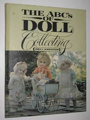The ABC's of Doll Collecting by JOHN C. SCHWEITZER - 1981 1st ed Hardcover