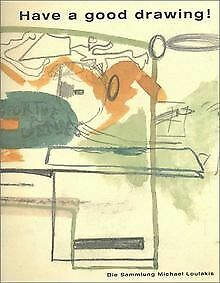 Have a good drawing. Die Sammlung Michael Loulakis | Buch | Zustand sehr gut