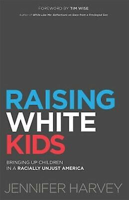 Raising White Kids: Bringing Up Children in a Racially Unjust Ame 9781501856426