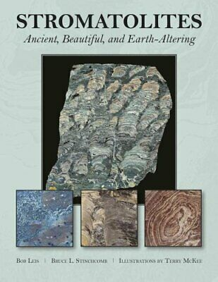 Stromatolites : Ancient, Beautiful, and Earth-Altering by Bruce L. Stinchcomb...