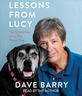 Lessons from Lucy : The Simple Joys of an Old, Happy Dog by Dave Barry (2018,...