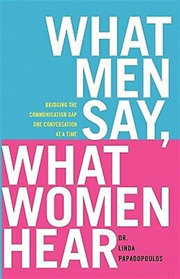 What Men Say What Women Hear Bridging Communication Gap One by Papadopoulos Lind
