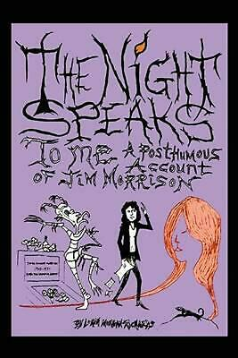 The Night Speaks to Me: A Posthumous Account of Jim Morrison by Lorin Morgan-Ric