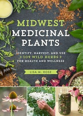 Midwest Medicinal Plants Identify Harvest Use 109 Wild Her by Rose Lisa M