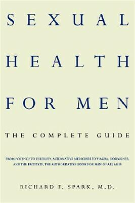 Sexual Health for Men: The Complete Guide by Spark, Richard F. -Paperback
