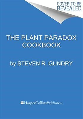The Plant Paradox Cookbook 100 Delicious Recipes Help You Los by Gundry Steven R