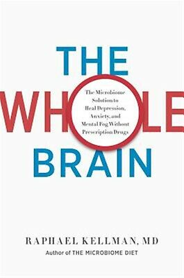 The Whole Brain Microbiome Solution Heal Depression Anxi by Kellman M D Raphael