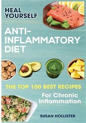 Anti-Inflammatory Diet Heal Yourself Top 100 Best Recipes f by Hollister Susan