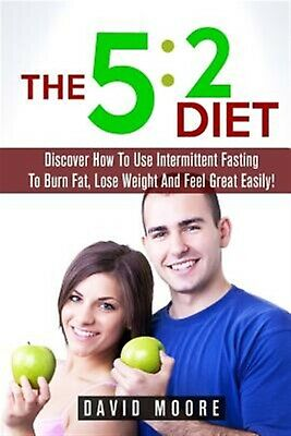 5 2 Diet Discover How Use Intermittent Fasting Burn Fat  by Moore David