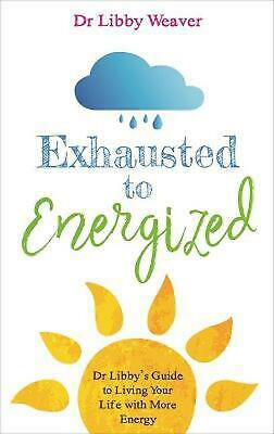 Exhausted to Energized by Dr Libby Weaver Paperback Book Free Shipping!