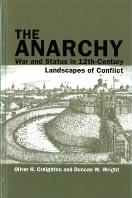 The Anarchy : War and Status in 12th-Century Landscapes of Conflict by Duncan...