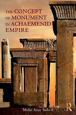 The Concept of Monument in Achaemenid Empire by Mehr Azar Soheil Paperback Book