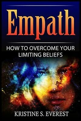 Empath How Overcome Your Limiting Beliefs (Survival Guide St by Everest Kristine