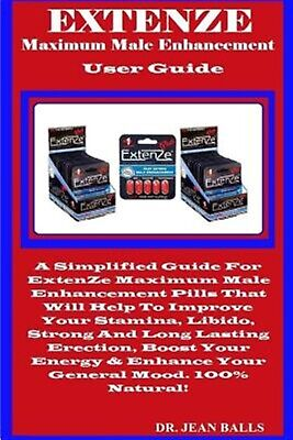 Extenze Maximum Male Enhancement User Guide Simplified Guide f by Balls Dr Jean