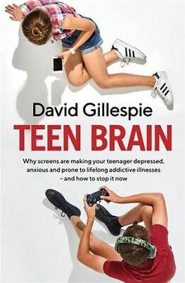 NEW >> Teen Brain BY David Gillespie - Why Screens Are Making Your Teenager Depr