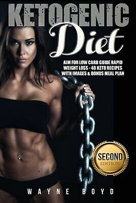 Ketogenic Diet: Aim for Low Carb Guide Rapid Weight Loss: 40 Keto by Boyd, Wayne