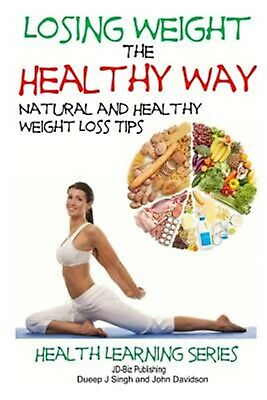 Losing Weight Healthy Way Natural Healthy Weight Loss Ti by Davidson John