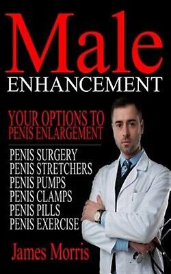 Male Enhancement: Your Options to Penis Enlargement by Morris, James -Paperback