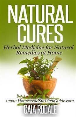 Natural Cures: Herbal Medicine for Natural Remedies at Home by Rodale, Gaia