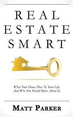 Real Estate Smart: The New Home Buying Guide by Parker, Matt -Paperback