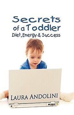 Secrets of a Toddler: Diet, Energy and Success by Andolini, Laura -Paperback