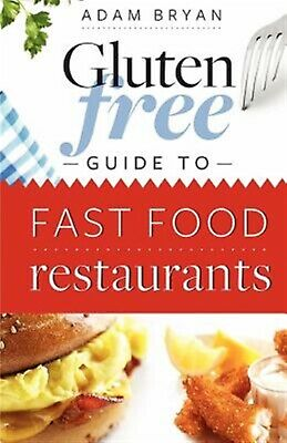The Gluten Free Guide to Fast Food Restaurants by Bryan, Adam -Paperback