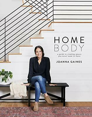 Homebody A Guide to Creating Spaces You Never Want to ... by Joanna Gaines (PDF)