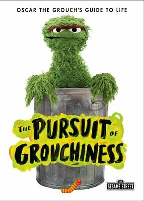 The Pursuit of Grouchiness Oscar the Grouch's Guide to Life 9781250304544