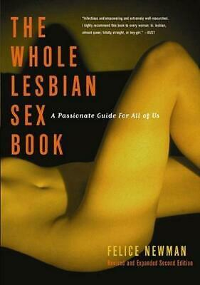 The Whole Lesbian Sex Book: A Passionate Guide for All of Us, Felice Newman, Goo