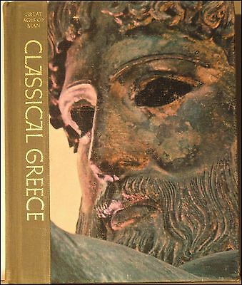 Great Ages of Man: Classical Greece, A History of The World's Cultures