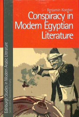 Conspiracy in Modern Egyptian Literature by Benjamin Koerber 9781474417440