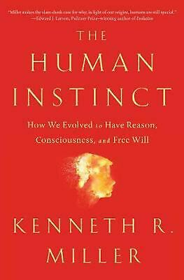 Human Instinct: How We Evolved to Have Reason, Consciousness, and Free Will by K