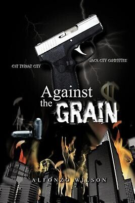 Against the Grain by Wilson, Alfonzo -Paperback