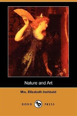 Nature and Art by Inchbald, Elizabeth -Paperback