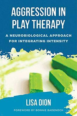 Aggression in Play Therapy: A Neurobiological Approach for Integrating Intensity