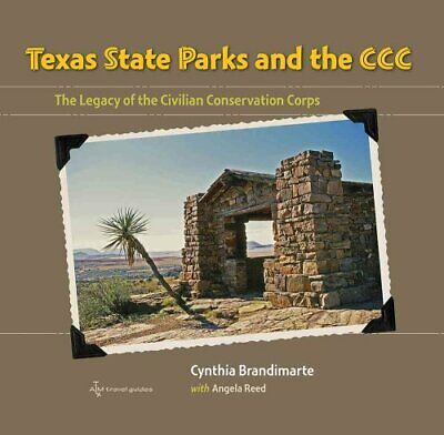 Texas State Parks and the CCC : The Legacy of the Civilian Conservation Corps...