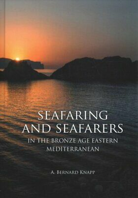 Seafaring and Seafarers in the Bronze Age Eastern Mediterranean by A. Bernard...