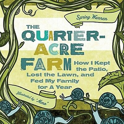 The Quarter-Acre Farm How I Kept Patio Lost Lawn F by Warren Spring -Paperback