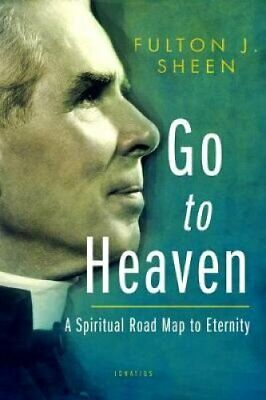 Go to Heaven A Spiritual Road Map to Eternity by Fulton J Sheen 9781621641544