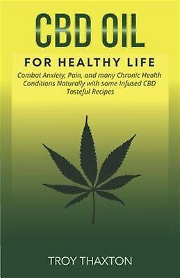 CBD Oil for Healthy Life Combat Anxiety Pain Many Chronic  by Thaxton Troy