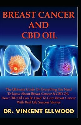 Breast Cancer CBD Oil Ultimate Guide on Everything You N by Ellwood Dr Vincent