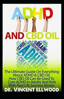 ADHD CBD Oil Ultimate Guide on Everything about ADHD by Ellwood Vincent