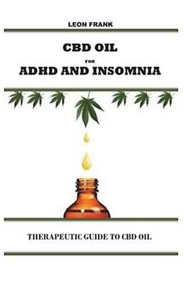 CBD Oil for ADHD and Insomnia: Therapeutic Guide to CBD Oil by Frank MD, Leon