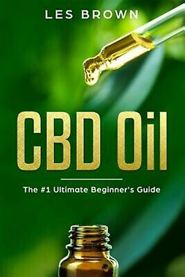 CBD Oil Ultimate Beginner's Guide by an Experienced CBD Hemp by Brown Bsc Les