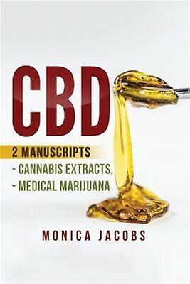CBD: 2 Manuscripts - Cannabis Extracts, Medical Marijuana by Jacobs, Monica