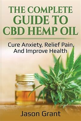 The Complete Guide CBD Hemp Oil Cure Anxiety Relief Pain an by Grant Jason