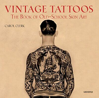 Vintage Tattoos: The Book of Old-School Skin Art by Carol Clerk