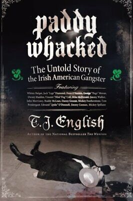 Paddy Whacked: The Untold Story of the Irish American Gangster by T. J. English