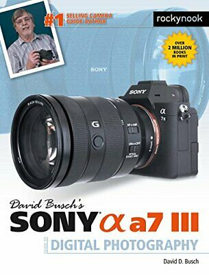 David Busch's Sony Alpha a7 III Guide to Digital Photography by David D. Busch
