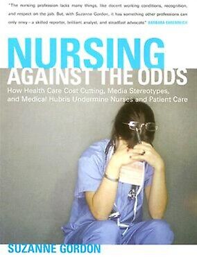 Nursing Against Odds How Health Care Cost Cutting Media Ste by Gordon Suzanne